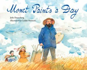 Monet Paints a Day by Julie Danneberg