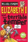 Elizabeth I And Her Terrible Temper (Horribly Famous)