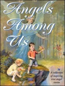 Angels Among Us: A Collection of Inspiring True Angel Stories