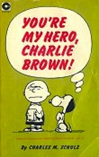 You're My Hero, Charlie Brown by Charles M. Schulz