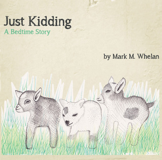 Just Kidding by Mark M. Whelan
