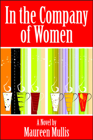 In the Company of Women by Maureen Mullis
