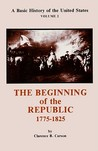 A Basic History of the United States, Volume 2: The Beginning of the Republic 1775-1825
