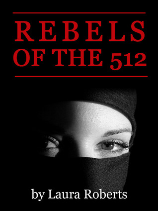 Rebels of the 512 by Laura  Roberts
