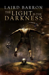 The Light Is the Darkness by Laird Barron