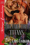 Love Under Three Titans by Cara Covington