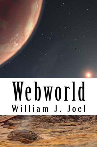 Webworld by William J. Joel