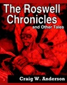 The Roswell Chronicles And Other Tales