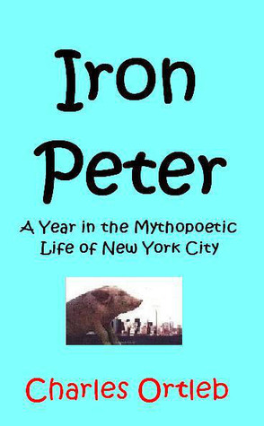 Iron Peter: A Year in the Mythopoetic Life of New York City: A Novel