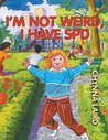 I'm Not Weird, I Have Sensory Processing Disorder (SPD): Alexandra's Journey