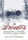 The Bronts: Wild Genius on the Moors: The Story of Three Sisters