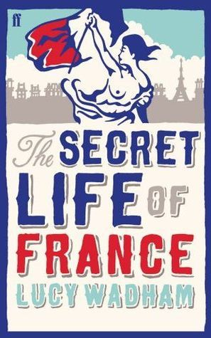 The Secret Life of France by Lucy Wadham