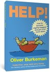 Help!: How to Be Slightly Happier, Slightly More Successful and Get a Bit More Done. Oliver Burkeman