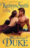 When Seducing a Duke by Kathryn Smith