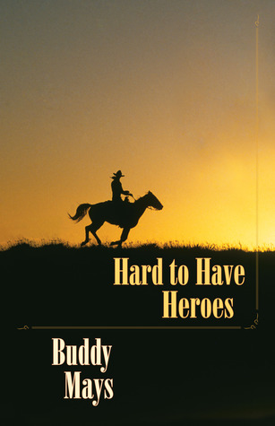 Hard to Have Heroes by Buddy Mays