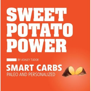 Download online for free Sweet Potato Power: Smart Carbs: Paleo and Personalized PDF