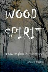Wood Spirit - A New England Horror Story by Johanna Frappier