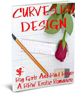 Curves by Design (Big Girls And Bad Boys, #3)