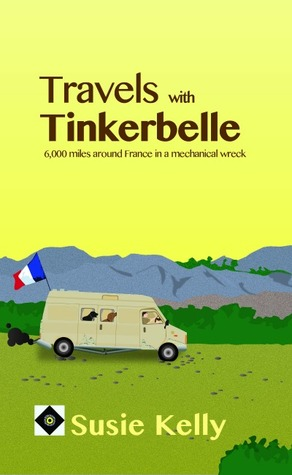 Travels With Tinkerbelle - 6000 Miles Around France In A Mechanical Wreck