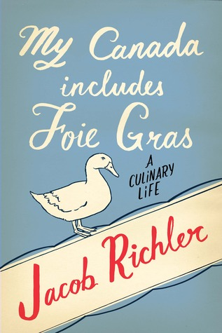 My Canada Includes Foie Gras by Jacob Richler