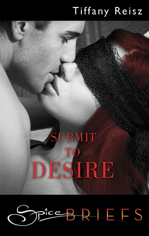 Submit to Desire by Tiffany Reisz