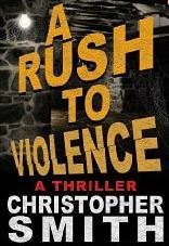 A Rush to Violence by Christopher  Smith