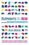 Elephants On Acid: And Other Bizarre Experiments