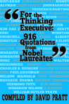 For the Thinking Executive: 916 Quotes by Nobel Laureates