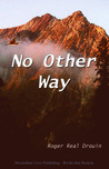 No Other Way by Roger Real Drouin