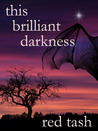This Brilliant Darkness by Red Tash
