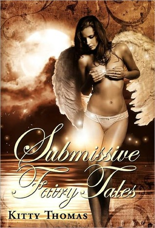 Submissive Fairy Tales by Kitty Thomas