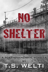 No Shelter by T.S. Welti