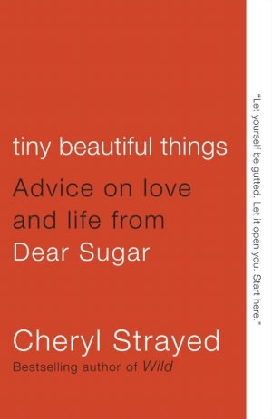 book review: tiny beautiful things by cheryl strayed