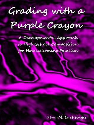 Grading with a Purple Crayon: A Developmental Approach to High School Composition for Homeschooling Families
