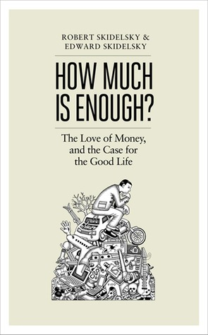 **How much is enough? by Robert Skidelsky