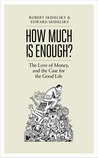 **How much is enough?: The love of money and the case for the good life