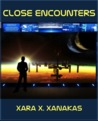 Close Encounters by Xara X. Xanakas