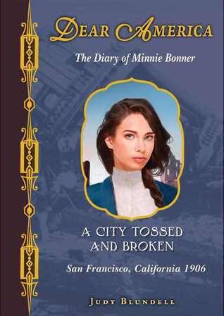 A City Tossed and Broken, San Francisco, California, 1906: The Diary of Minnie Bonner (Dear America)