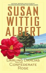 Darling Dahlias and the Confederate Rose by Susan Wittig Albert