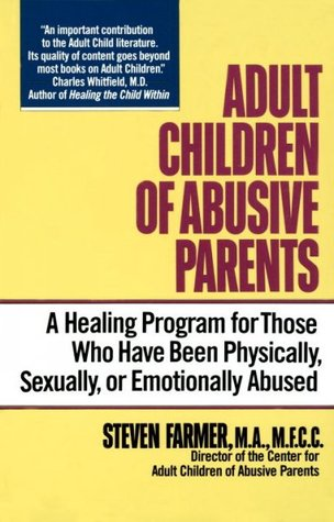 Adult Children of Abusive Parents by Steven Farmer