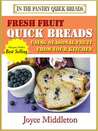Fresh Fruit Quick Breads (Quick Breads, #1)
