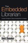 The Embedded Librarian: Innovative Strategies for Taking Knowledge Where It's Needed