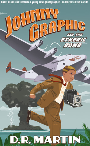Johnny Graphic and the Etheric Bomb by D.R.  Martin