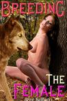 Breeding The Female (Forced, Fucked, and Bred Trilogy, #2)