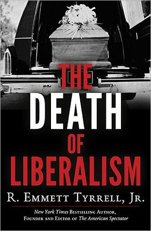 The Death of Liberalism by R. Emmett Tyrrell Jr.