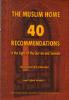 The Muslim Home: 40 Recommendations in Light of the Quran and Sunnah