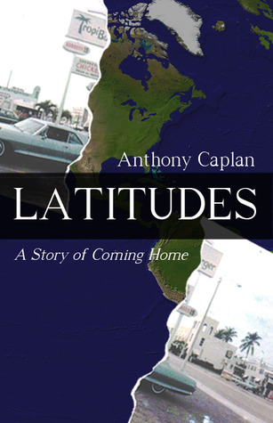 Latitudes - A Story of Coming Home by Anthony Caplan