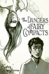 The Dangers of Fairy Compacts (Fairy Compacts, #1)