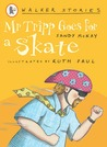 Mr Tripp goes for a skate: Walker Stories