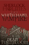 Sherlock Holmes and the Whitechapel Vampire by Dean Turnbloom